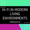 Hi-Fi in Modern Living Environments