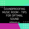 Soundproofing Music Room - Tips for Optimal Sound